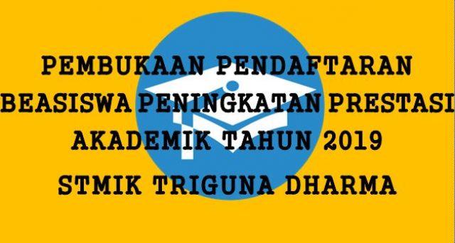 Pembukaan pendaftaran beasiswa Peningkatan Prestasi Akademik Tahun 2019 STMIK Triguna Dharma